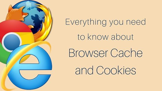 Everything you need to know about browser cache and cookies